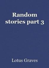 Random stories part 3