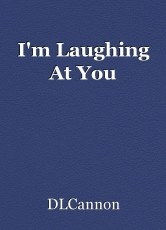 I'm Laughing At You