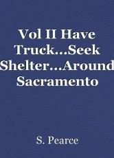 Vol II Have Truck...Seek Shelter...Around Sacramento Delta Country