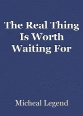 The Real Thing Is Worth Waiting For
