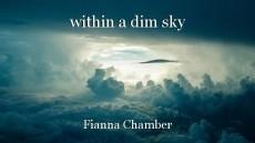 within a dim sky