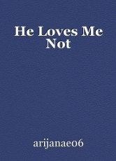 He Loves Me Not