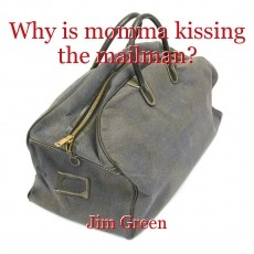 Why is momma kissing the mailman?