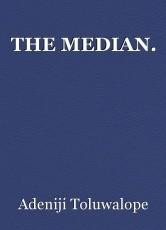 THE MEDIAN.
