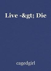 Live -> Die