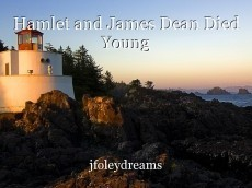 Hamlet and James Dean Died Young