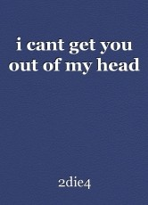 i cant get you out of my head