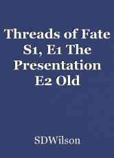 Threads of Fate S1, E1 The Presentation E2 Old Enemies