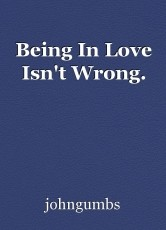 Being In Love Isn't Wrong.