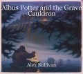 Albus Potter and the Grave Cauldron