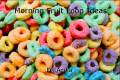 Morning Fruit Loop Ideas