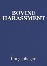 BOVINE HARASSMENT