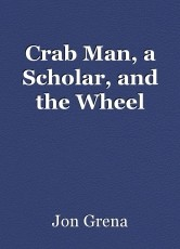 Crab Man, a Scholar, and the Wheel