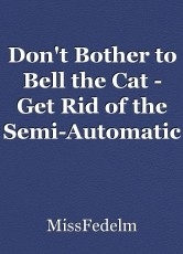 Don't Bother to Bell the Cat - Get Rid of the Semi-Automatic Weapons