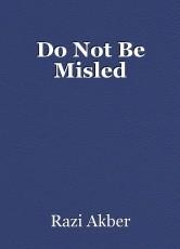 Do Not Be Misled