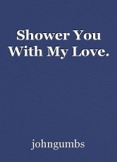 Shower You With My Love.