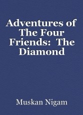 Adventures of The Four Friends:  The Diamond