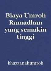 Biaya Umroh Ramadhan yang semakin tinggi