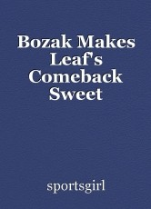 Bozak Makes Leaf's Comeback Sweet
