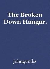 The Broken Down Hangar.