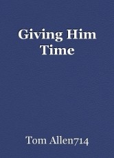 Giving Him Time