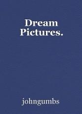 Dream Pictures.