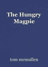 The Hungry Magpie