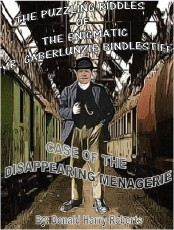 THE PUZZLING RIDDLES  OF THE ENIGMATIC MR. GABERLUNZIE BINDLESTIFF CASE OF THE DISAPPEARING MENAGERIE