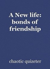 A New life: bonds of friendship