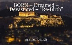 "BORN – Dreamed – Devastated – ""Re-Birth"""