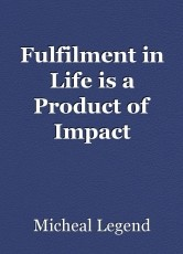 Fulfilment in Life is a Product of Impact