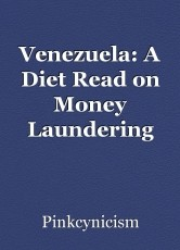 Venezuela: A Diet Read on Money Laundering and Socialism