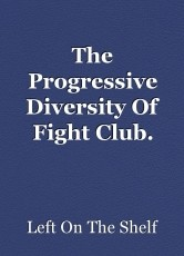 The Progressive Diversity Of Fight Club.