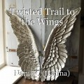 Twisted Trail to the Wings
