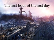 The last hour of the last day
