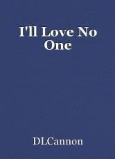 I'll Love No One