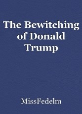 The Bewitching of Donald Trump