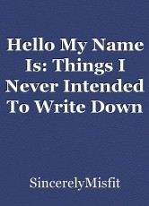 Hello My Name Is: Things I Never Intended To Write Down