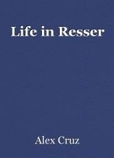 Life in Resser