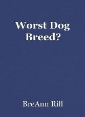 Worst Dog Breed?