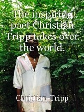 The inspiring poet Christian Tripp takes over the world.