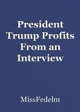 President Trump Profits From an Interview