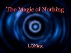 The Magic of Nothing
