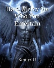 Have Mercy On Who You Entertain