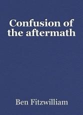 Confusion of the aftermath