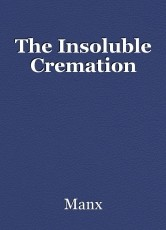 The Insoluble Cremation