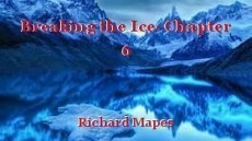Breaking the Ice- Chapter 6