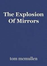 The Explosion Of Mirrors