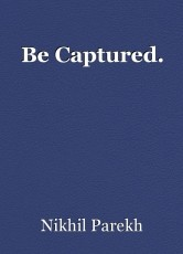 Be Captured.