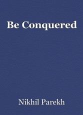 Be Conquered